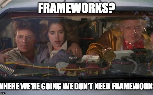 meme displaying Frameworks? Where we're going we don't need frameworks